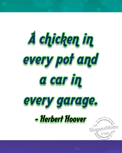 A Chicken In Every Pot And A Car In Every Garage Campaign Slogans For P...