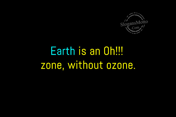 slogans for ozone layer --&gtstart a prayer to save our ozone layer--&gtevery ozone hole is a threat to our sole--&gtprotect ozone layer because it protects u--&gtno(great) zone is 1 log in join now 1 log in join now secondary school environmental sciences 5 points best slogans on ozone layer advertisement ask for details  follow report by anantamisra 24.