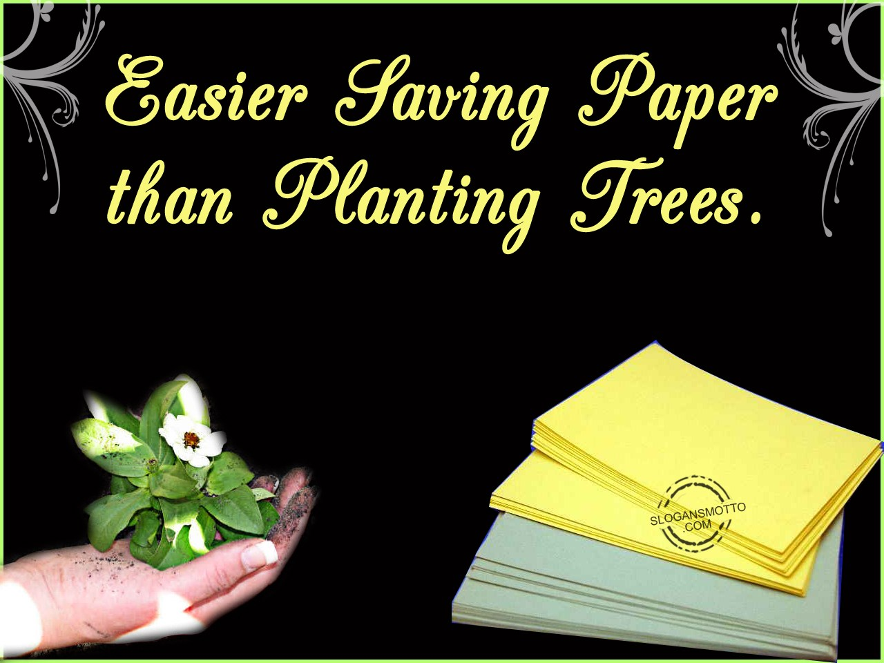 https://www.slogansmotto.com/wp-content/uploads/Easier-saving-paper-than-planting-trees.jpg