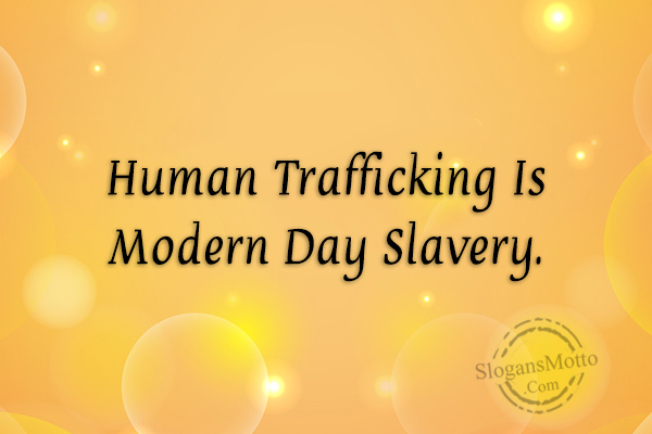 Human Trafficking Is Modern Day Slavery. | SlogansMotto.com