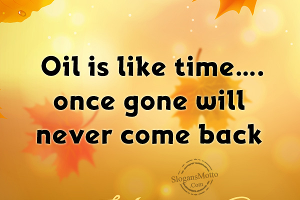 3b448c549a33 Oil is like time…. once gone will never come back