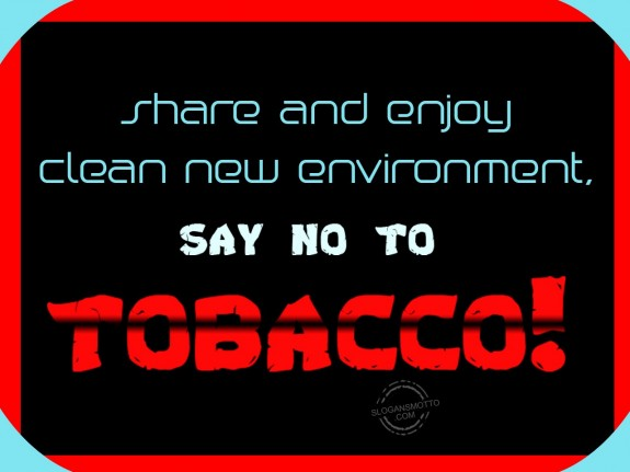 Share and enjoy clean new environment, say no to tobacco