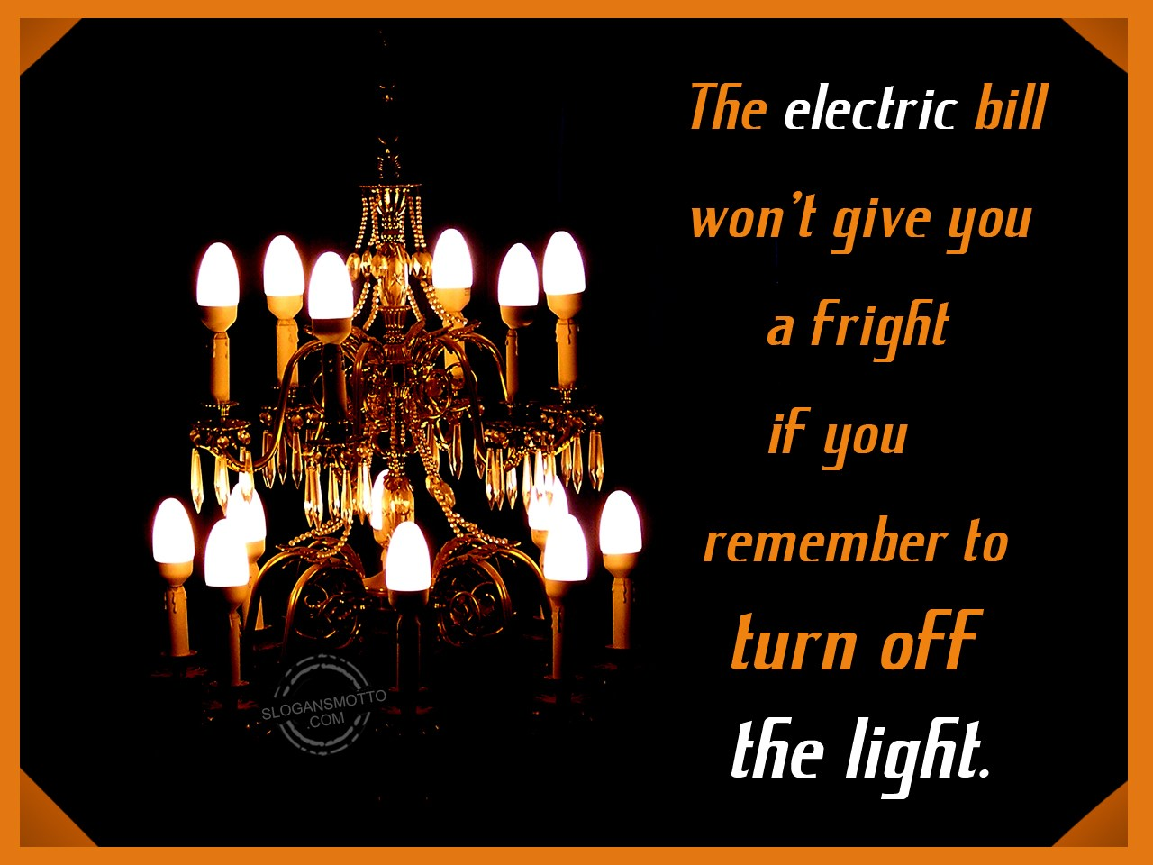 Save Electricity Slogans Electrical Ceilling Light Wont Switch Off After A New Installation The Electric Bill Give You Fright If Remember To Turn