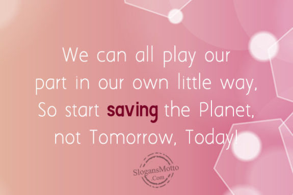 the time to start saving the environment You don't have to be captain planet to save the planet for future  levels of  carbon dioxide for the first time in roughly 4 million years  world where and how  we can), doesn't it make sense to start doing it on a global scale.