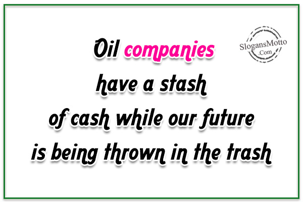 save oil slogan Essays - largest database of quality sample essays and research papers on slogans of oil gas conservation you not only save money.